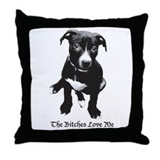 The Bitches Love Me Throw Pillow