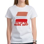 Who Let The Dogs Out? Women's T-Shirt