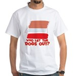 Who Let The Dogs Out? White T-Shirt