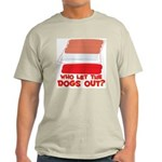 Who Let The Dogs Out? Light T-Shirt