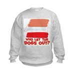 Who Let The Dogs Out? Kids Sweatshirt