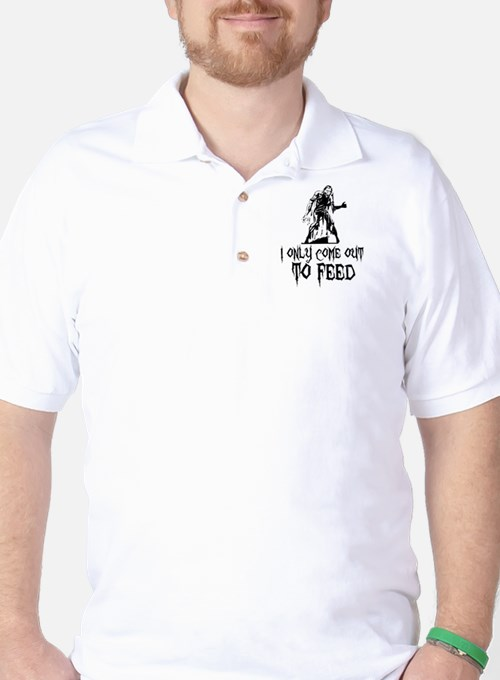 Zombie Only Come Out To Feed Golf Shirt