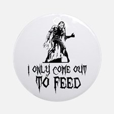 Zombie Only Come Out To Feed Ornament (Round)