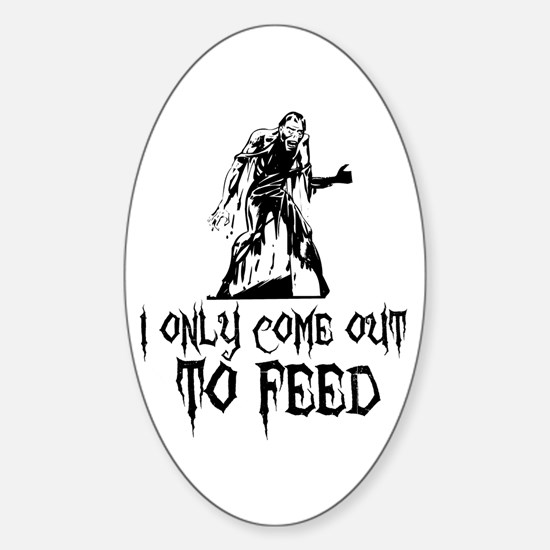 Zombie Only Come Out To Feed Oval Decal