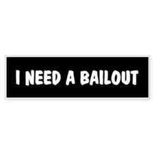 I Need A Bailout Bumper Bumper Sticker