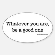 Whatever You Are, Be A Good O Oval Decal