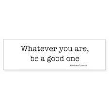Whatever You Are, Be A Good O Bumper Car Sticker