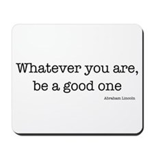 Whatever You Are, Be A Good O Mousepad