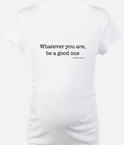Whatever You Are, Be A Good O Shirt