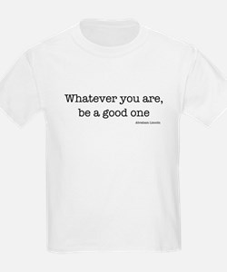 Whatever You Are, Be A Good O T-Shirt