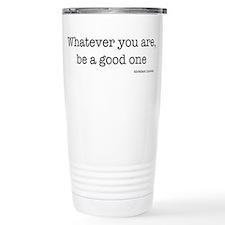 Whatever You Are, Be A Good O Travel Mug