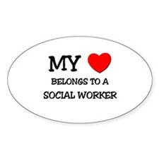 My Heart Belongs To A SOCIAL WORKER Oval Decal