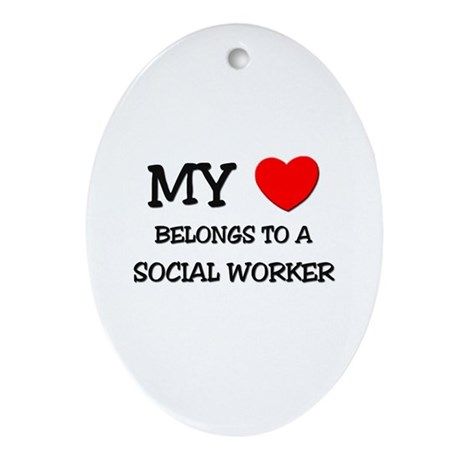 My Heart Belongs To A SOCIAL WORKER Ornament (Oval