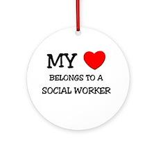 My Heart Belongs To A SOCIAL WORKER Ornament (Roun