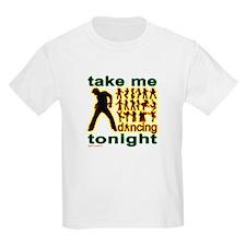 Take Me Dancing Tonight T-Shirt