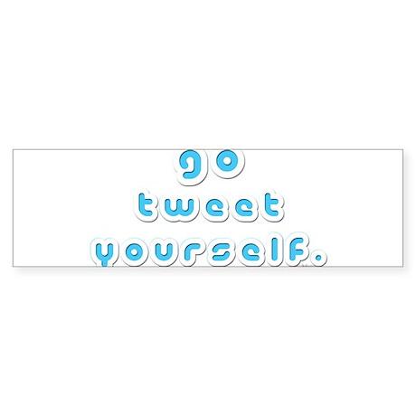 Go Tweet Yourself (by Deleriy Bumper Sticker