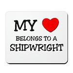 My Heart Belongs To A SHIPWRIGHT Mousepad