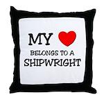 My Heart Belongs To A SHIPWRIGHT Throw Pillow