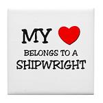 My Heart Belongs To A SHIPWRIGHT Tile Coaster