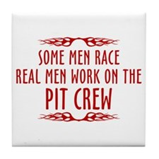 Real Men Work On The Pit Crew Tile Coaster