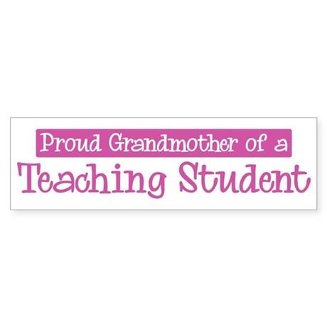 Grandmother of a Teaching Stu Bumper Sticker