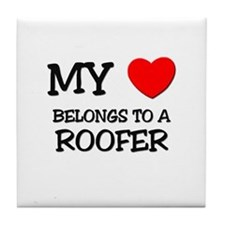 My Heart Belongs To A ROOFER Tile Coaster
