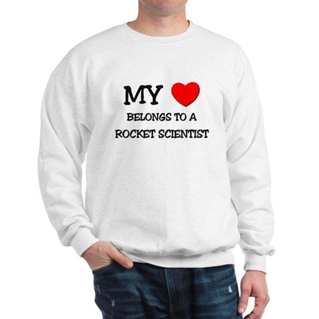 My Heart Belongs To A ROCKET SCIENTIST Sweatshirt