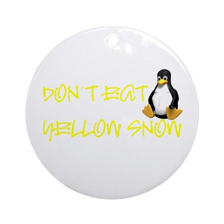 DON'T EAT YELLOW SNOW! Ornament (Round)