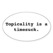 Topicality is a Timesuck Oval Bumper Stickers