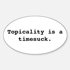 Topicality is a Timesuck Oval Decal