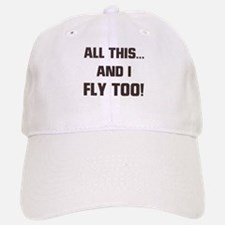 ALL THIS ... AND I FLY TOO Baseball Baseball Cap