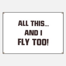ALL THIS ... AND I FLY TOO Banner