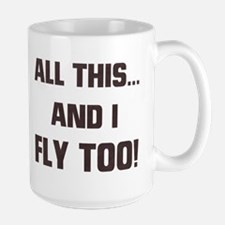 ALL THIS ... AND I FLY TOO Mug