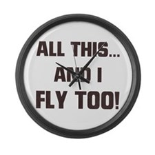 ALL THIS ... AND I FLY TOO Large Wall Clock