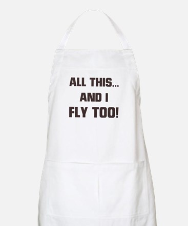 ALL THIS ... AND I FLY TOO BBQ Apron