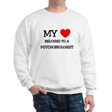 My Heart Belongs To A PSYCHOBIOLOGIST Sweatshirt