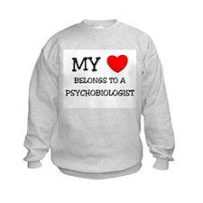 My Heart Belongs To A PSYCHOBIOLOGIST Sweatshirt