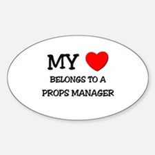 My Heart Belongs To A PROPS MANAGER Oval Decal