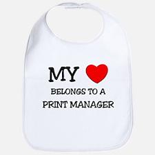 My Heart Belongs To A PRINT MANAGER Bib
