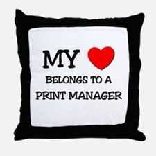 My Heart Belongs To A PRINT MANAGER Throw Pillow