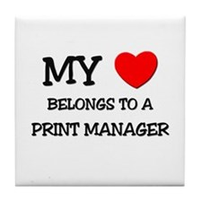 My Heart Belongs To A PRINT MANAGER Tile Coaster