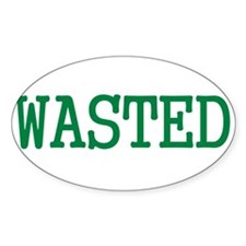 WASTED SHIRT FUNNY DRUNK COLL Oval Decal