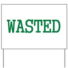 WASTED SHIRT FUNNY DRUNK COLL Yard Sign