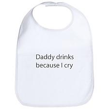 Funny Daddy drinks because i cry Bib