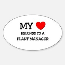 My Heart Belongs To A PLANT MANAGER Oval Decal