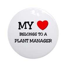My Heart Belongs To A PLANT MANAGER Ornament (Roun