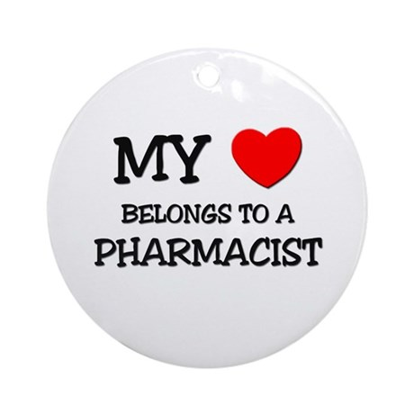 My Heart Belongs To A PHARMACIST Ornament (Round)