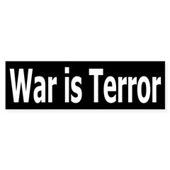 War is Terror (anti-war bumper sticker)