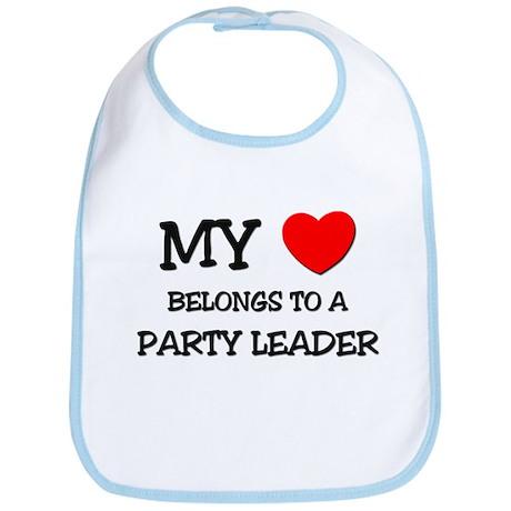 My Heart Belongs To A PARTY LEADER Bib
