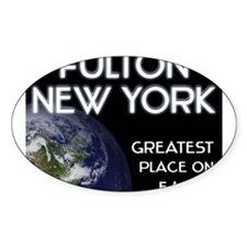 fulton new york - greatest place on earth Decal